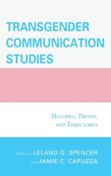 Transgender Communication Studies : Histories, Trends, and Trajectories, Hardback Book