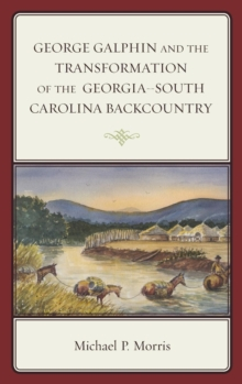 George Galphin and the Transformation of the Georgia-South Carolina Backcountry, Hardback Book