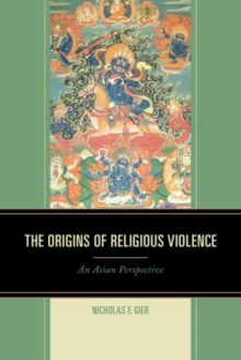 The Origins of Religious Violence : An Asian Perspective, Paperback Book