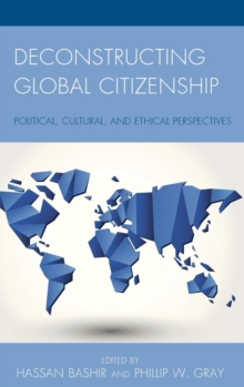 Deconstructing Global Citizenship : Political, Cultural, and Ethical Perspectives, Hardback Book