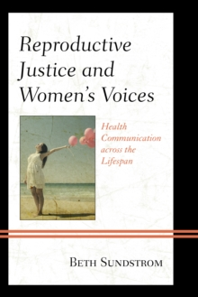 Reproductive Justice and Women's Voices : Health Communication Across the Lifespan, Paperback Book