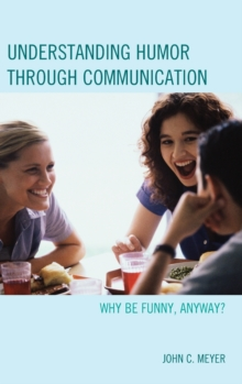 Understanding Humor Through Communication : Why be Funny, Anyway?, Hardback Book