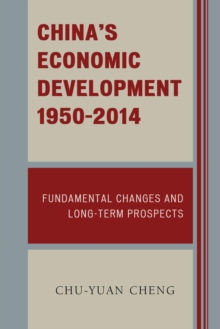 China's Economic Development, 1950-2012 : Fundamental Changes and Long-Term Prospects, Paperback Book