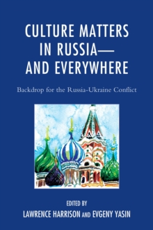 Culture Matters in Russia-and Everywhere : Backdrop for the Russia-Ukraine Conflict, Paperback Book