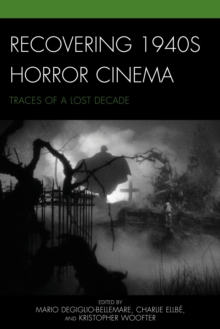 Recovering 1940s Horror Cinema : Traces of a Lost Decade, EPUB eBook
