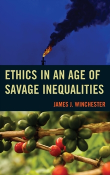 Ethics in an Age of Savage Inequalities, Paperback Book