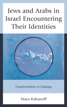 Jews and Arabs in Israel Encountering Their Identities : Transformations in Dialogue, Hardback Book