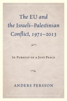 The EU and the Israeli-Palestinian Conflict 1971-2013 : In Pursuit of a Just Peace, Paperback Book