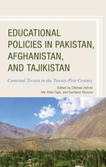 Educational Policies in Pakistan, Afghanistan, and Tajikistan : Contested Terrain in the Twenty-First Century, Hardback Book