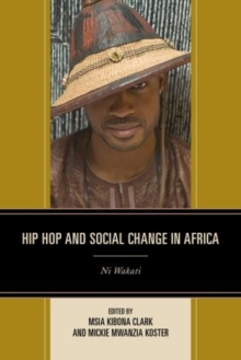 Hip Hop and Social Change in Africa : Ni Wakati, Paperback Book