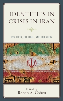Identities in Crisis in Iran : Politics, Culture, and Religion, Hardback Book