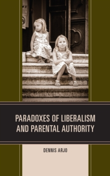 Paradoxes of Liberalism and Parental Authority, Hardback Book