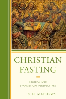 Christian Fasting : Biblical and Evangelical Perspectives, Hardback Book