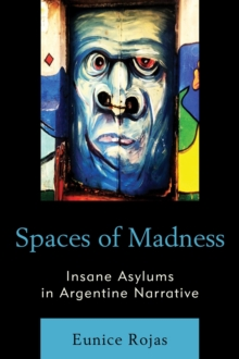 Spaces of Madness : Insane Asylums in Argentine Narrative, Paperback Book