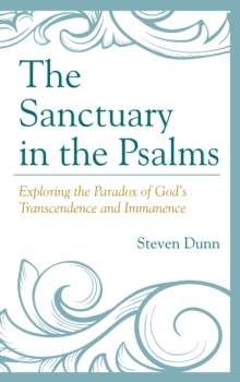 The Sanctuary in the Psalms : Exploring the Paradox of God's Transcendence and Immanence, Hardback Book