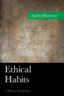 Ethical Habits : A Peircean Perspective, EPUB eBook