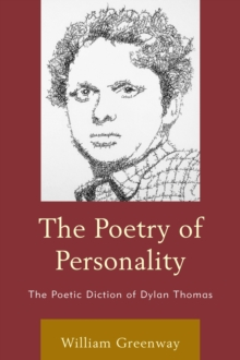 The Poetry of Personality : The Poetic Diction of Dylan Thomas, Paperback Book