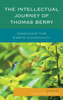 The Intellectual Journey of Thomas Berry : Imagining the Earth Community, Paperback Book