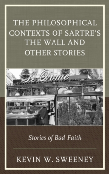 The Philosophical Contexts of Sartre's the Wall and Other Stories : Stories of Bad Faith, Hardback Book