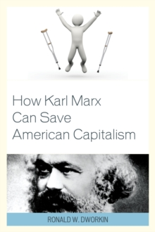 How Karl Marx Can Save American Capitalism, Paperback Book