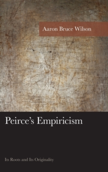 Peirce's Empiricism : Its Roots and its Originality, Hardback Book