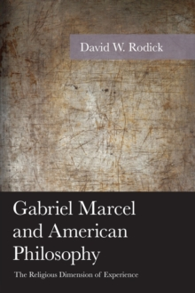 Gabriel Marcel and American Philosophy : The Religious Dimension of Experience, EPUB eBook