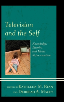 Television and the Self : Knowledge, Identity, and Media Representation, Paperback Book