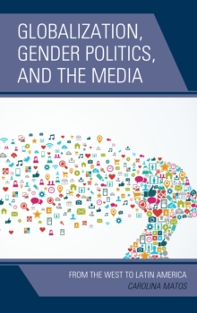 Globalization, Gender Politics, and the Media : From the West to Latin America, Hardback Book