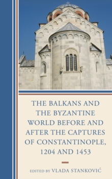 The Balkans and the Byzantine World Before and After the Captures of Constantinople, 1204 and 1453, Hardback Book