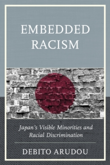 Embedded Racism : Japan's Visible Minorities and Racial Discrimination, Hardback Book