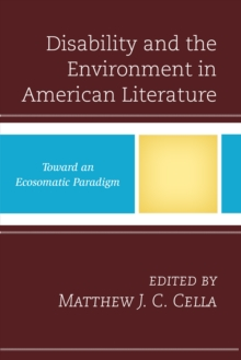 Disability and the Environment in American Literature : Toward an Ecosomatic Paradigm, Hardback Book