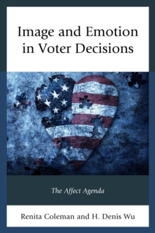 Image and Emotion in Voter Decisions : The Affect Agenda, Paperback Book