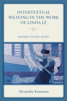 Intertextual Weaving in the Work of Linda Le : Imagining the Ideal Reader, Hardback Book