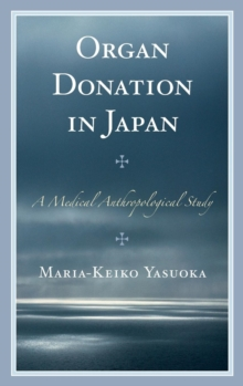 Organ Donation in Japan : A Medical Anthropological Study, Hardback Book