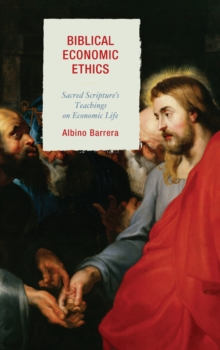 Biblical Economic Ethics : Sacred Scripture's Teachings on Economic Life, Paperback Book
