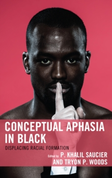 Conceptual Aphasia in Black : Displacing Racial Formation, Hardback Book