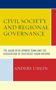 Civil Society and Regional Governance : The Asian Development Bank and the Association of Southeast Asian Nations, Hardback Book