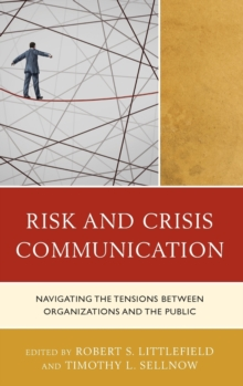 Risk and Crisis Communication : Navigating the Tensions between Organizations and the Public, Hardback Book