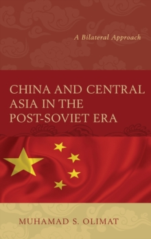 China and Central Asia in the Post-Soviet Era : A Bilateral Approach, Hardback Book