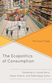 The Ecopolitics of Consumption : The Food Trade, Hardback Book