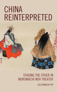 China Reinterpreted : Staging the Other in Muromachi Noh Theater, Hardback Book
