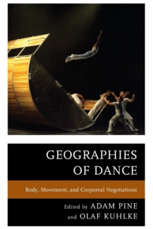 Geographies of Dance : Body, Movement, and Corporeal Negotiations, Paperback Book