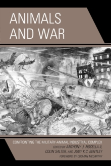 Animals and War : Confronting the Military-Animal Industrial Complex, Paperback Book