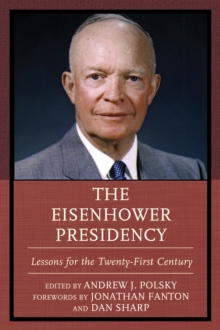 The Eisenhower Presidency : Lessons for the Twenty-First Century, Paperback Book