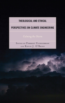 Theological and Ethical Perspectives on Climate Engineering : Calming the Storm, Hardback Book