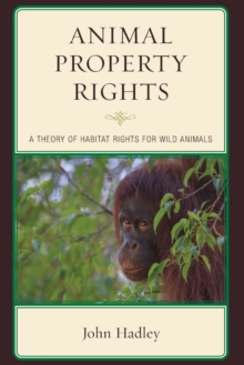 Animal Property Rights : A Theory of Habitat Rights for Wild Animals, Paperback Book