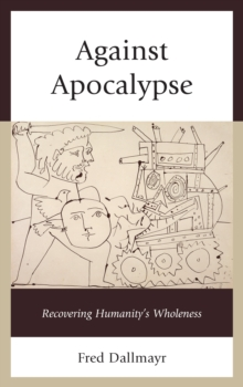 Against Apocalypse : Recovering Humanity's Wholeness, Hardback Book