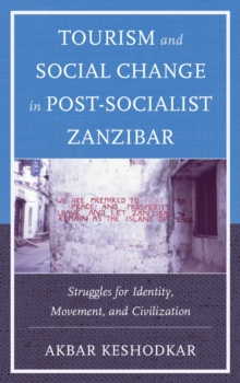 Tourism and Social Change in Post-Socialist Zanzibar : Struggles for Identity, Movement, and Civilization, Paperback Book