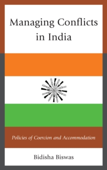 Managing Conflicts in India : Policies of Coercion and Accommodation, Paperback Book