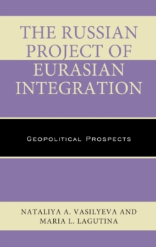 The Russian Project of Eurasian Integration : Geopolitical Prospects, Hardback Book